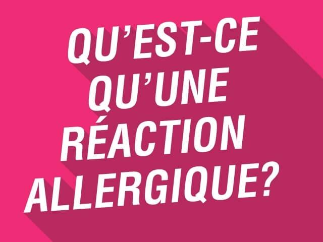 Que'est-ce qu'une réaction allergique?